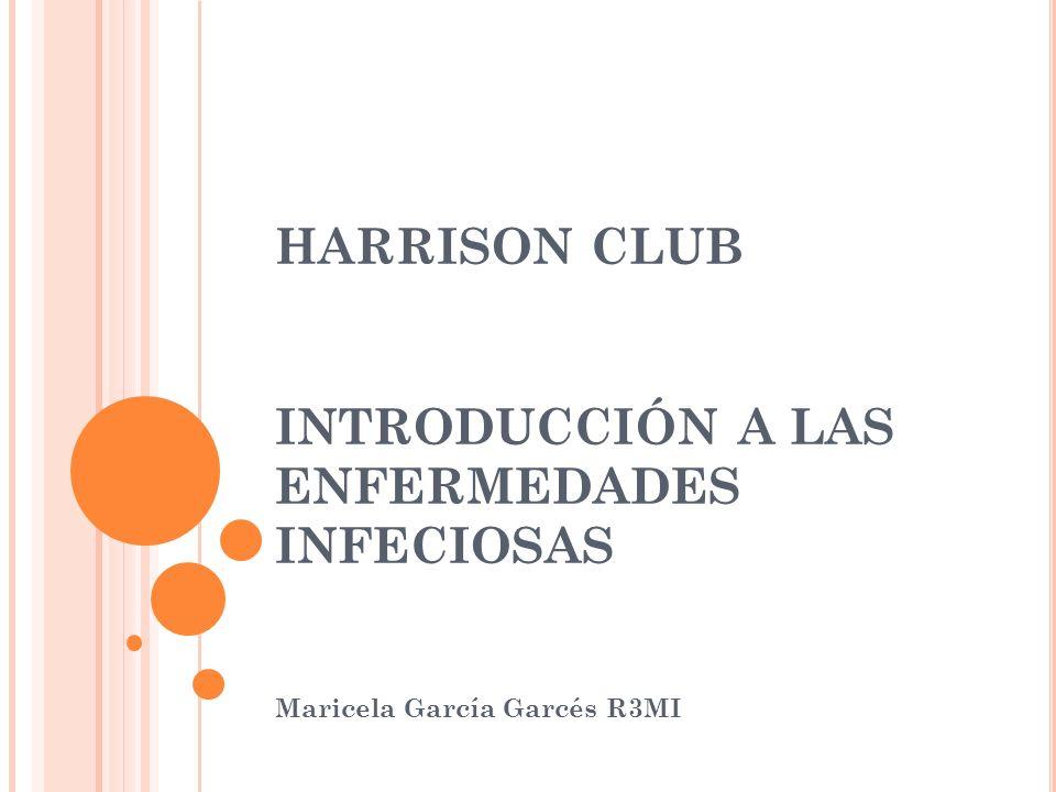 HARRISON CLUB INTRODUCCIÓN A LAS ENFERMEDADES INFECIOSAS Maricela García Garcés R3MI