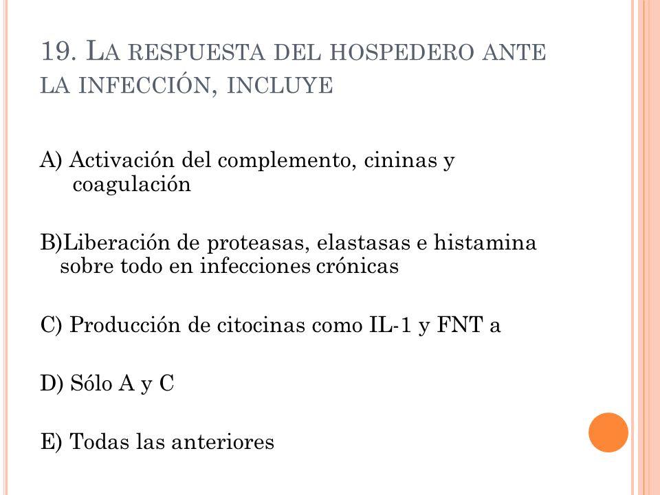 19. L A RESPUESTA DEL HOSPEDERO ANTE LA INFECCIÓN, INCLUYE A) Activación del complemento, cininas y coagulación B)Liberación de proteasas, elastasas e
