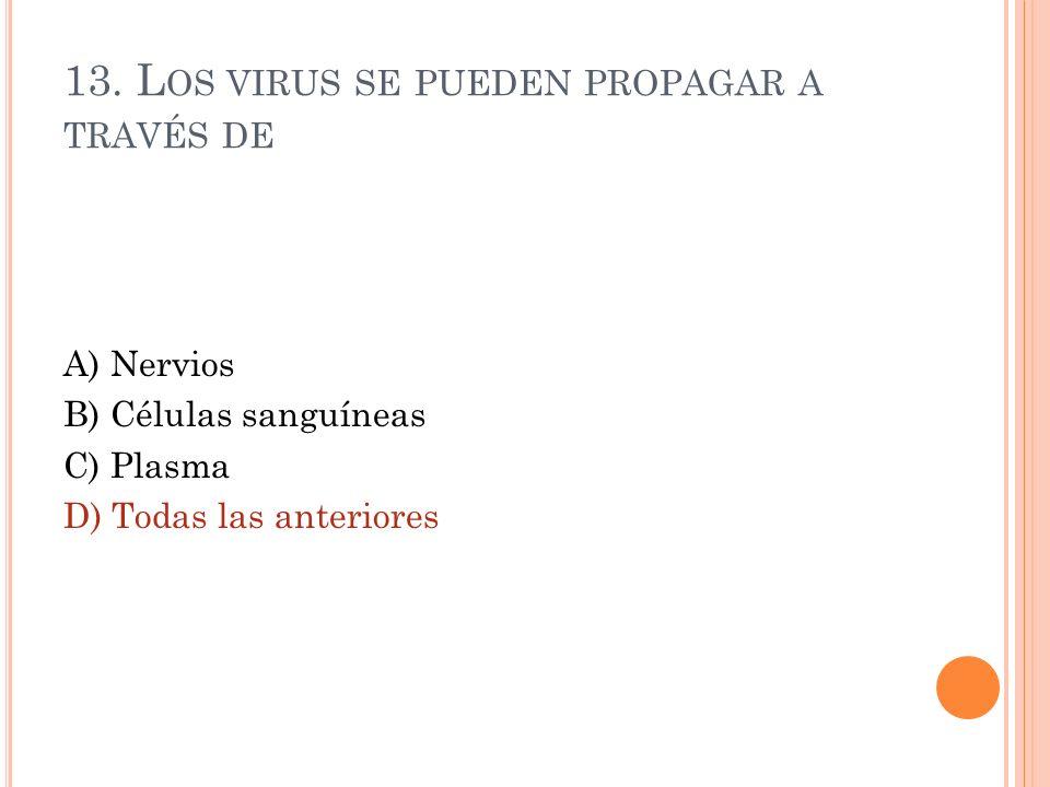 13. L OS VIRUS SE PUEDEN PROPAGAR A TRAVÉS DE A) Nervios B) Células sanguíneas C) Plasma D) Todas las anteriores