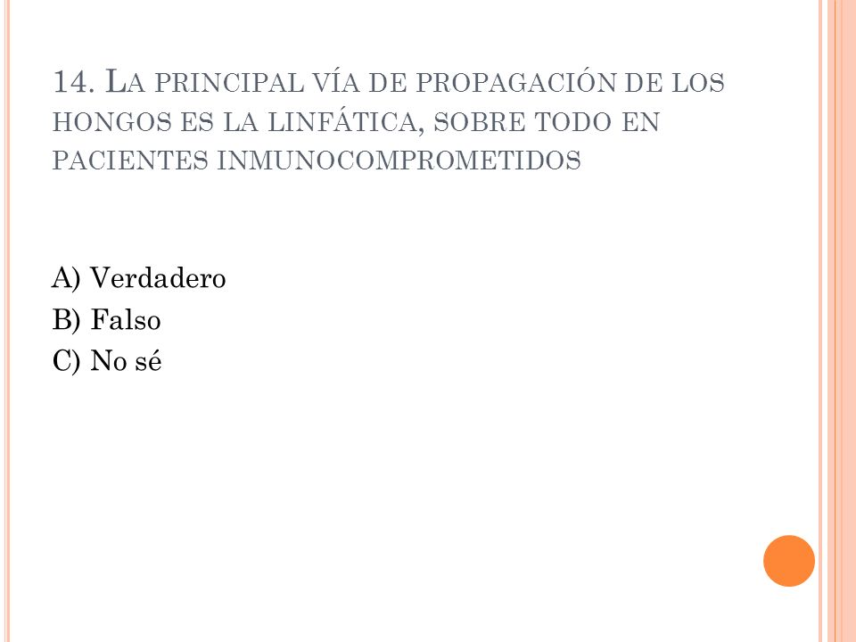 14. L A PRINCIPAL VÍA DE PROPAGACIÓN DE LOS HONGOS ES LA LINFÁTICA, SOBRE TODO EN PACIENTES INMUNOCOMPROMETIDOS A) Verdadero B) Falso C) No sé