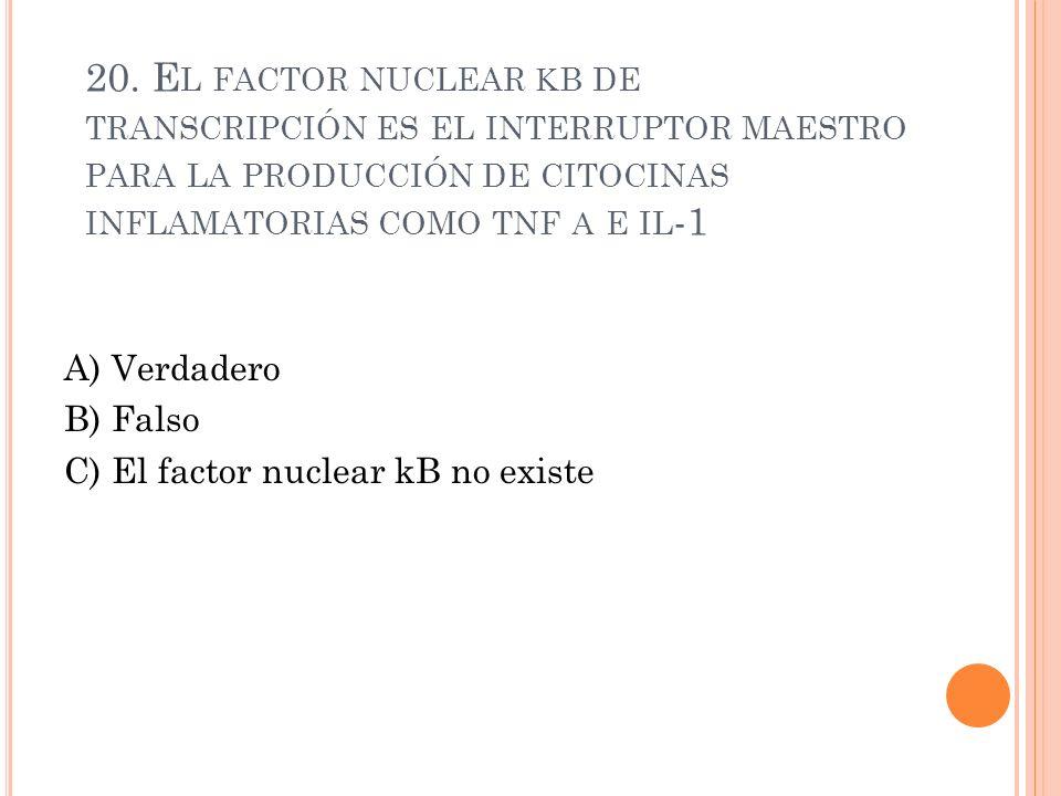 20. E L FACTOR NUCLEAR B DE TRANSCRIPCIÓN ES EL INTERRUPTOR MAESTRO PARA LA PRODUCCIÓN DE CITOCINAS INFLAMATORIAS COMO TNF E IL -1 A) Verdadero B) Fal
