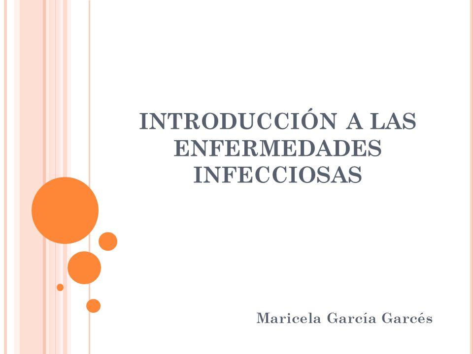 INTRODUCCIÓN A LAS ENFERMEDADES INFECCIOSAS Maricela García Garcés