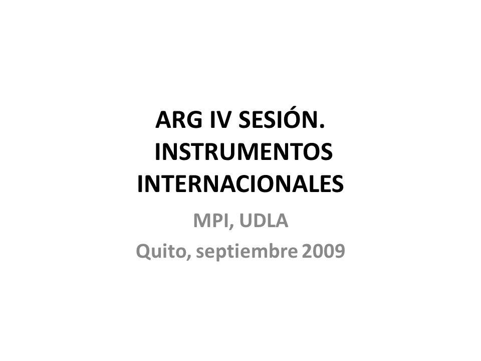 ARG IV SESIÓN. INSTRUMENTOS INTERNACIONALES MPI, UDLA Quito, septiembre 2009
