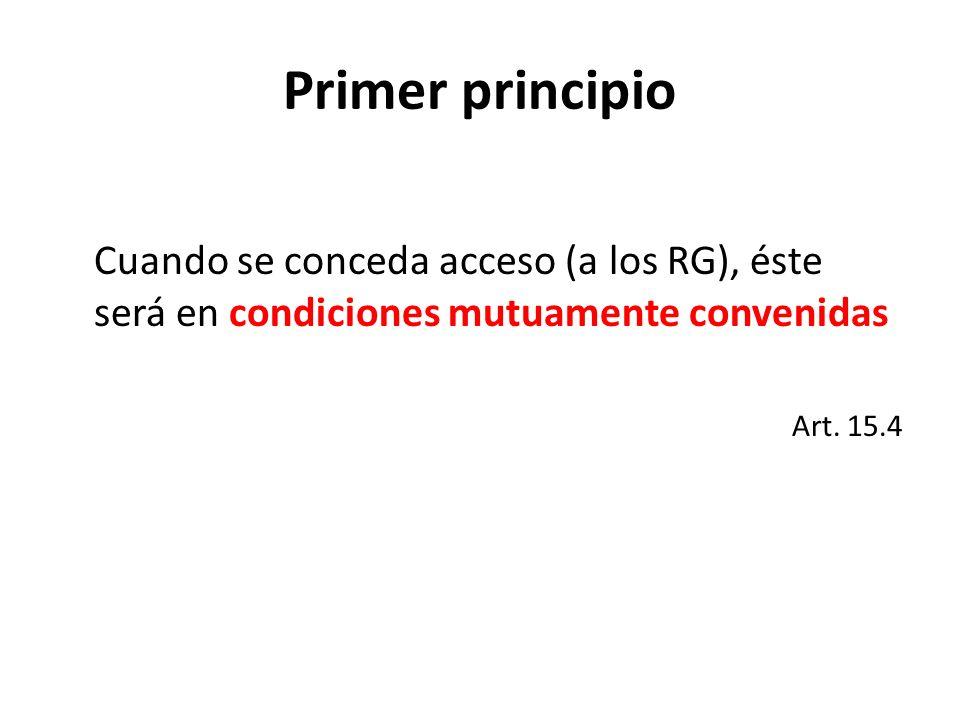 Primer principio Cuando se conceda acceso (a los RG), éste será en condiciones mutuamente convenidas Art. 15.4