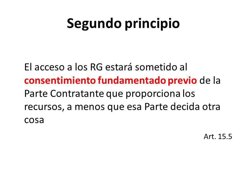 Segundo principio El acceso a los RG estará sometido al consentimiento fundamentado previo de la Parte Contratante que proporciona los recursos, a menos que esa Parte decida otra cosa Art.