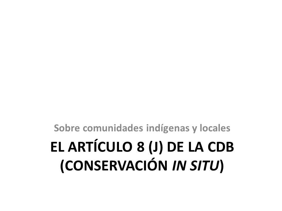 EL ARTÍCULO 8 (J) DE LA CDB (CONSERVACIÓN IN SITU) Sobre comunidades indígenas y locales