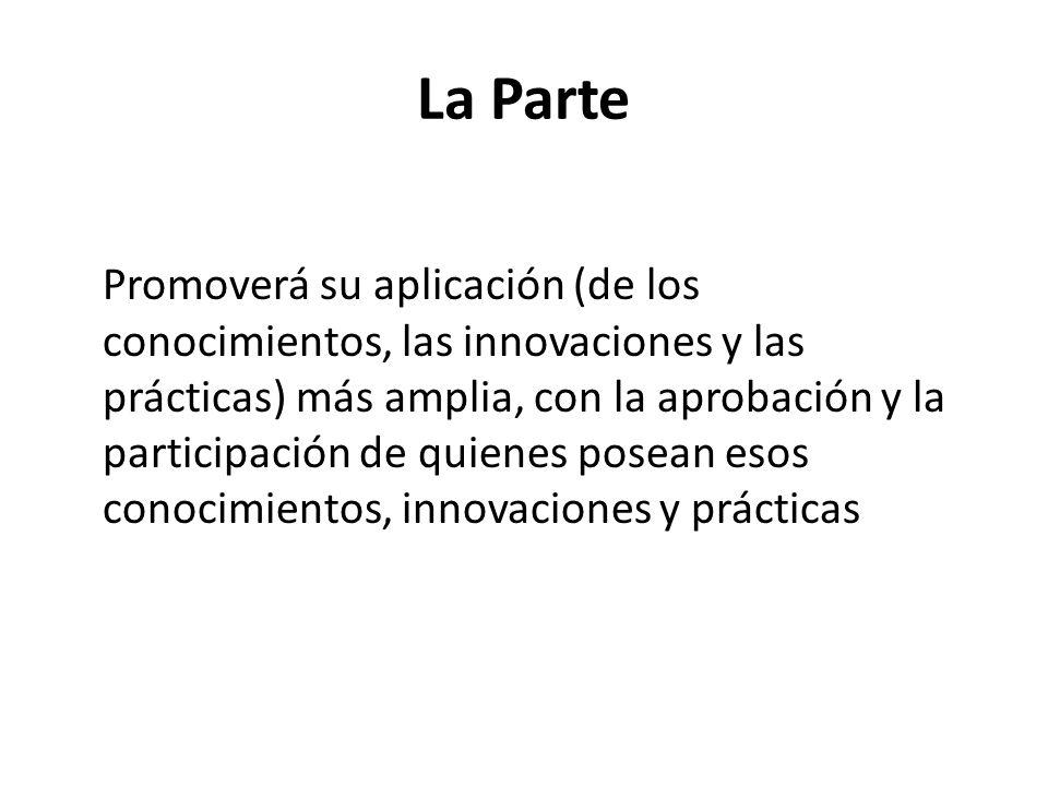 La Parte Promoverá su aplicación (de los conocimientos, las innovaciones y las prácticas) más amplia, con la aprobación y la participación de quienes posean esos conocimientos, innovaciones y prácticas