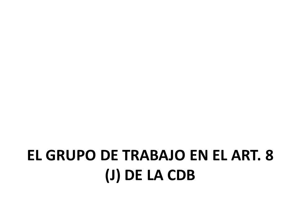 EL GRUPO DE TRABAJO EN EL ART. 8 (J) DE LA CDB
