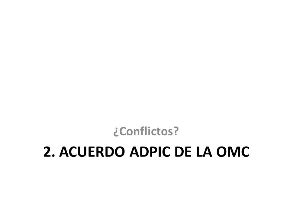 2. ACUERDO ADPIC DE LA OMC ¿Conflictos