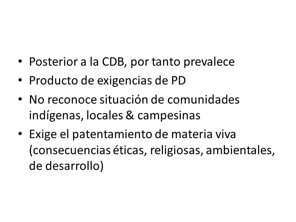 Posterior a la CDB, por tanto prevalece Producto de exigencias de PD No reconoce situación de comunidades indígenas, locales & campesinas Exige el patentamiento de materia viva (consecuencias éticas, religiosas, ambientales, de desarrollo)