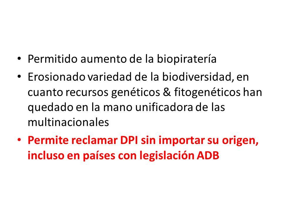 Permitido aumento de la biopiratería Erosionado variedad de la biodiversidad, en cuanto recursos genéticos & fitogenéticos han quedado en la mano unificadora de las multinacionales Permite reclamar DPI sin importar su origen, incluso en países con legislación ADB