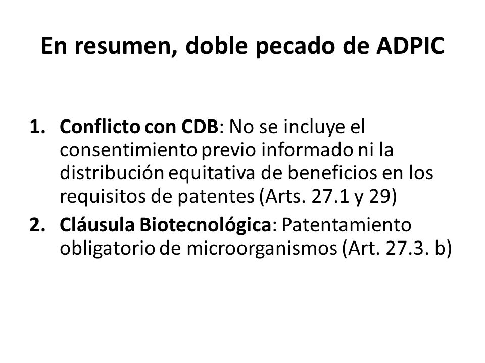 En resumen, doble pecado de ADPIC 1.Conflicto con CDB: No se incluye el consentimiento previo informado ni la distribución equitativa de beneficios en los requisitos de patentes (Arts.