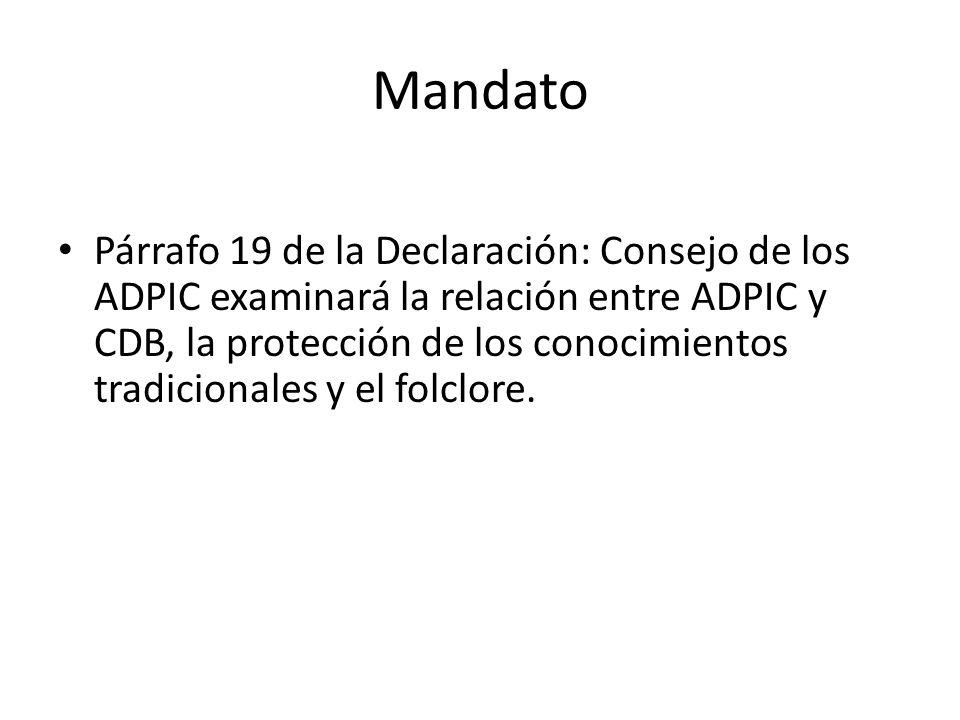 Mandato Párrafo 19 de la Declaración: Consejo de los ADPIC examinará la relación entre ADPIC y CDB, la protección de los conocimientos tradicionales y el folclore.