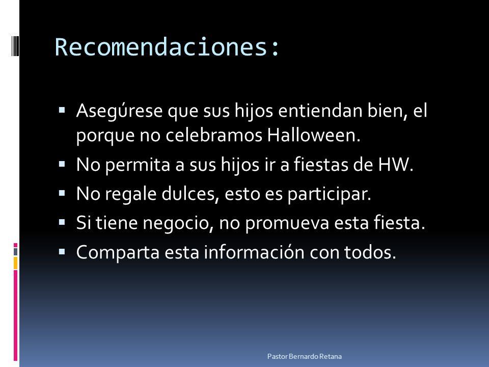 Recomendaciones: Asegúrese que sus hijos entiendan bien, el porque no celebramos Halloween. No permita a sus hijos ir a fiestas de HW. No regale dulce