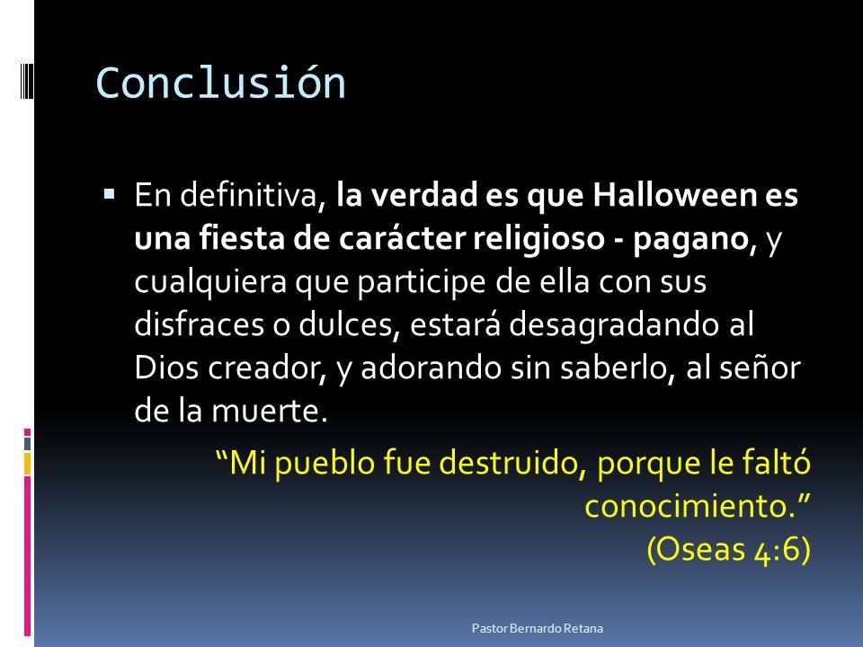 Conclusión En definitiva, la verdad es que Halloween es una fiesta de carácter religioso - pagano, y cualquiera que participe de ella con sus disfrace
