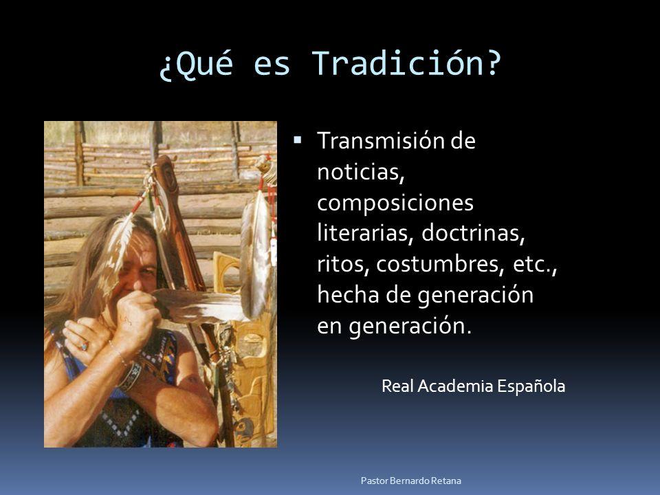 ¿Qué es Tradición? Transmisión de noticias, composiciones literarias, doctrinas, ritos, costumbres, etc., hecha de generación en generación. Real Acad