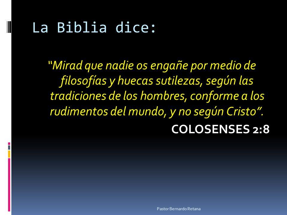 La Biblia dice: Mirad que nadie os engañe por medio de filosofías y huecas sutilezas, según las tradiciones de los hombres, conforme a los rudimentos