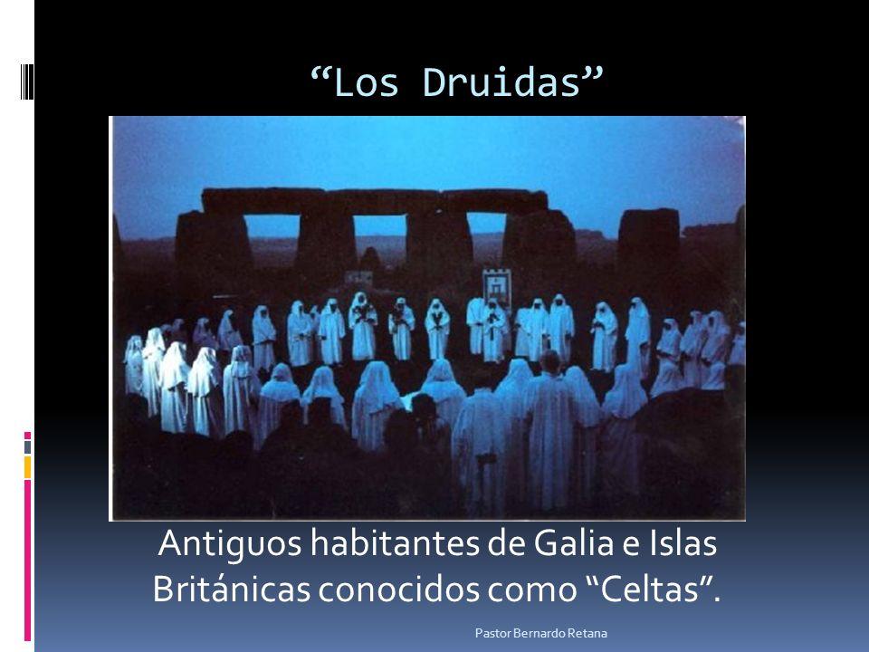 Los Druidas Antiguos habitantes de Galia e Islas Británicas conocidos como Celtas. Pastor Bernardo Retana
