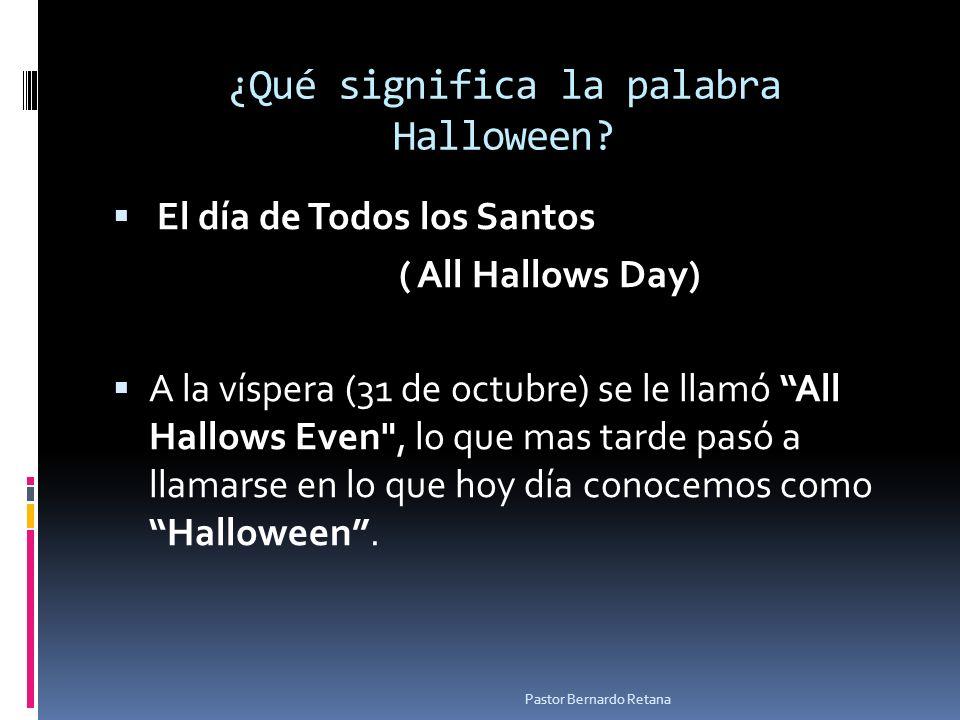 ¿Qué significa la palabra Halloween? El día de Todos los Santos ( All Hallows Day) A la víspera (31 de octubre) se le llamó All Hallows Even