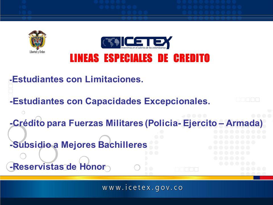 LINEAS ESPECIALES DE CREDITO - Estudiantes con Limitaciones. -Estudiantes con Capacidades Excepcionales. -Crédito para Fuerzas Militares (Policia- Eje