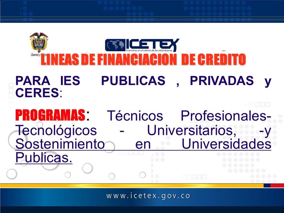 LINEAS DE FINANCIACION DE CREDITO PARA IES PUBLICAS, PRIVADAS y CERES: PROGRAMAS : Técnicos Profesionales- Tecnológicos - Universitarios, -y Sostenimi