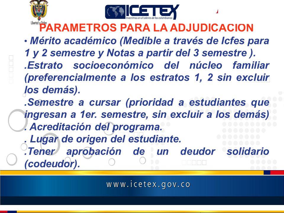 PARAMETROS PARA LA ADJUDICACION Mérito académico (Medible a través de Icfes para 1 y 2 semestre y Notas a partir del 3 semestre )..Estrato socioeconóm