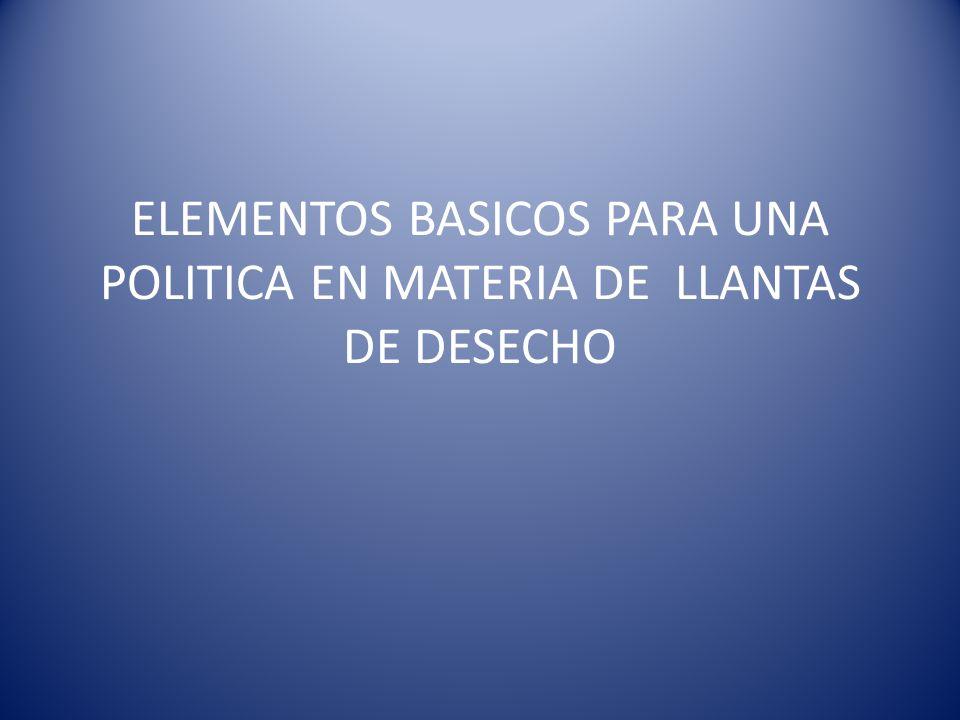 ELEMENTOS BASICOS PARA UNA POLITICA EN MATERIA DE LLANTAS DE DESECHO