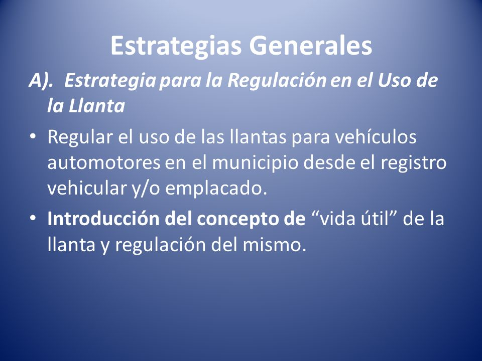 Estrategias Generales A). Estrategia para la Regulación en el Uso de la Llanta Regular el uso de las llantas para vehículos automotores en el municipi