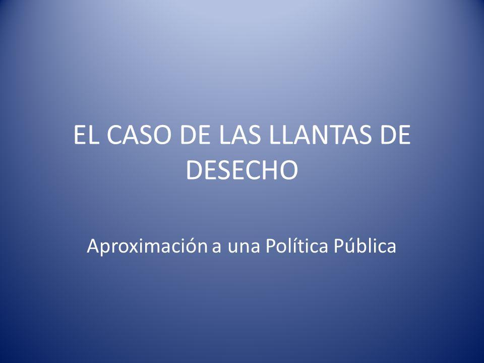 EL CASO DE LAS LLANTAS DE DESECHO Aproximación a una Política Pública