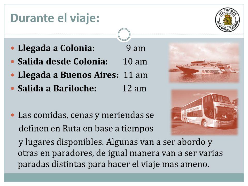 Durante el viaje: Llegada a Colonia: 9 am Salida desde Colonia: 10 am Llegada a Buenos Aires: 11 am Salida a Bariloche: 12 am Las comidas, cenas y mer