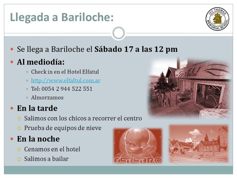 Llegada a Bariloche: Se llega a Bariloche el Sábado 17 a las 12 pm Al mediodía : Check in en el Hotel Elfatul http://www.elfaltul.com.ar Tel: 0054 2 9