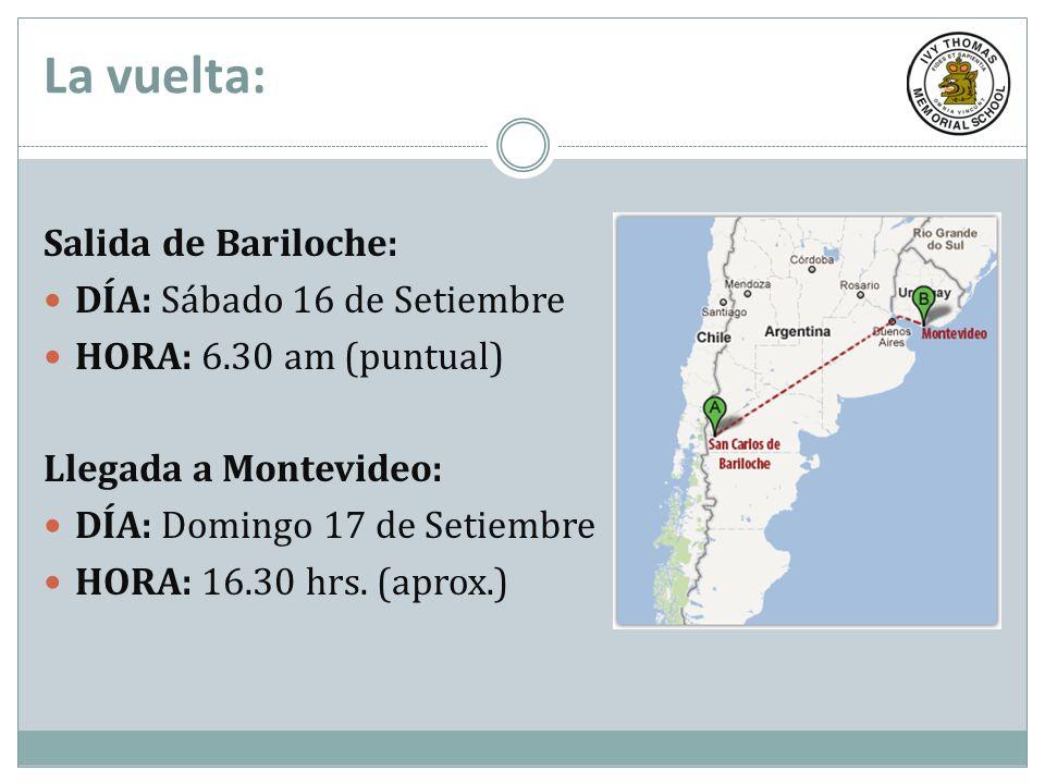 La vuelta: Salida de Bariloche: DÍA: Sábado 16 de Setiembre HORA: 6.30 am (puntual) Llegada a Montevideo: DÍA: Domingo 17 de Setiembre HORA: 16.30 hrs