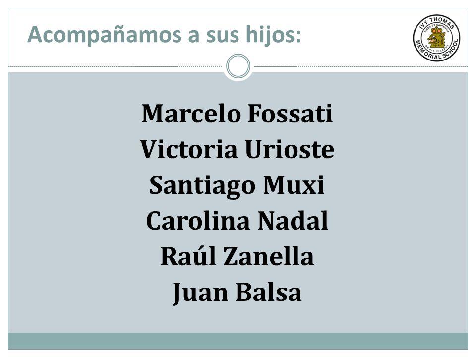 Marcelo Fossati Victoria Urioste Santiago Muxi Carolina Nadal Raúl Zanella Juan Balsa Acompañamos a sus hijos: