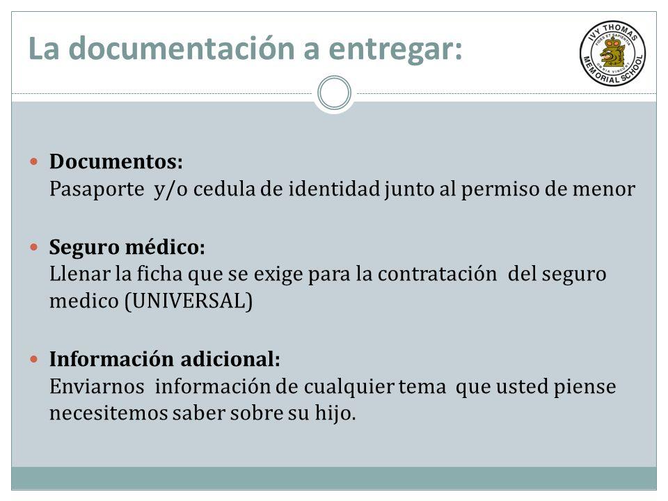 La documentación a entregar: Documentos: Pasaporte y/o cedula de identidad junto al permiso de menor Seguro médico: Llenar la ficha que se exige para