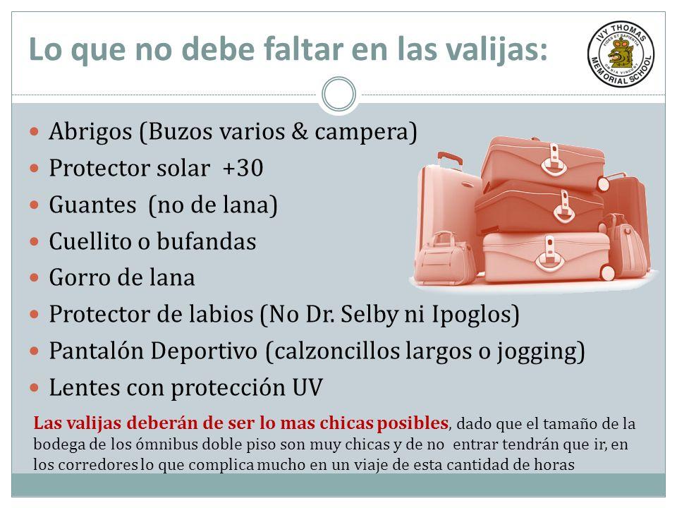 Lo que no debe faltar en las valijas: Abrigos (Buzos varios & campera) Protector solar +30 Guantes (no de lana) Cuellito o bufandas Gorro de lana Prot