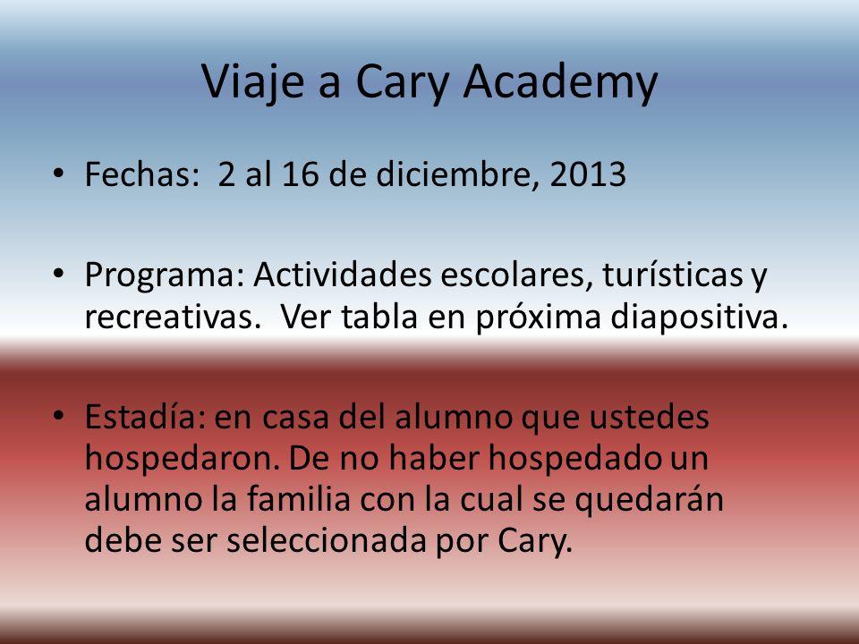 Viaje a Cary Academy Fechas: 2 al 16 de diciembre, 2013 Programa: Actividades escolares, turísticas y recreativas. Ver tabla en próxima diapositiva. E
