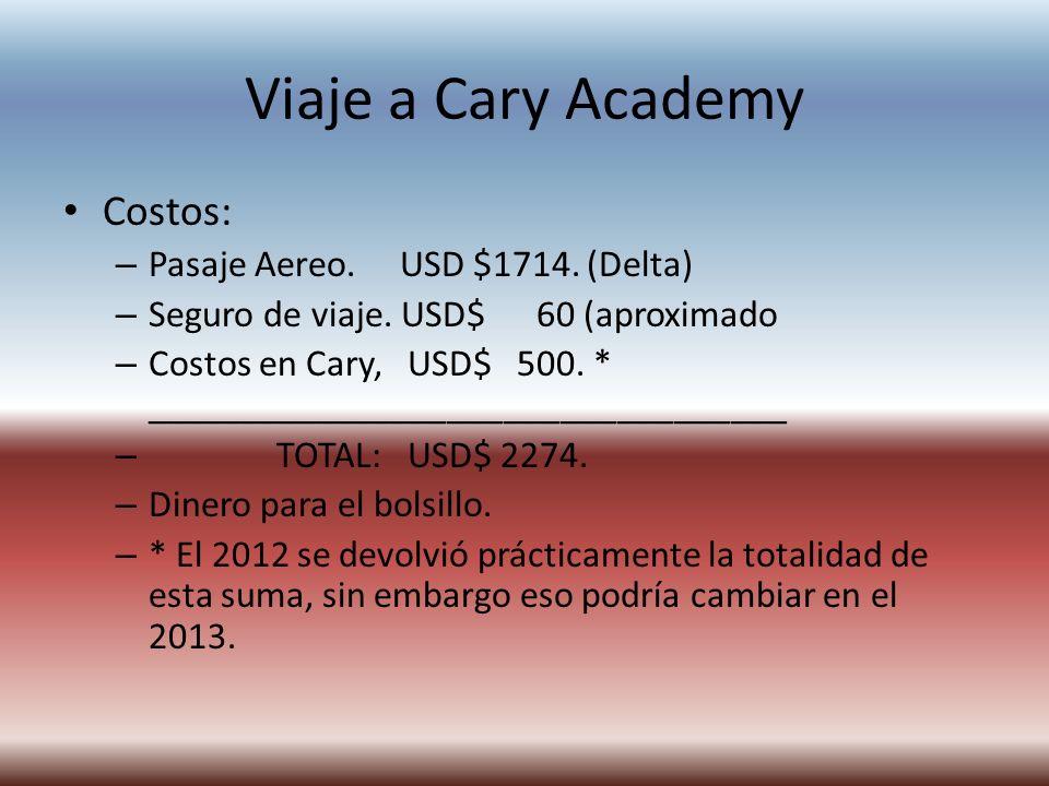 Viaje a Cary Academy Costos: – Pasaje Aereo. USD $1714. (Delta) – Seguro de viaje. USD$ 60 (aproximado – Costos en Cary, USD$ 500. * _________________