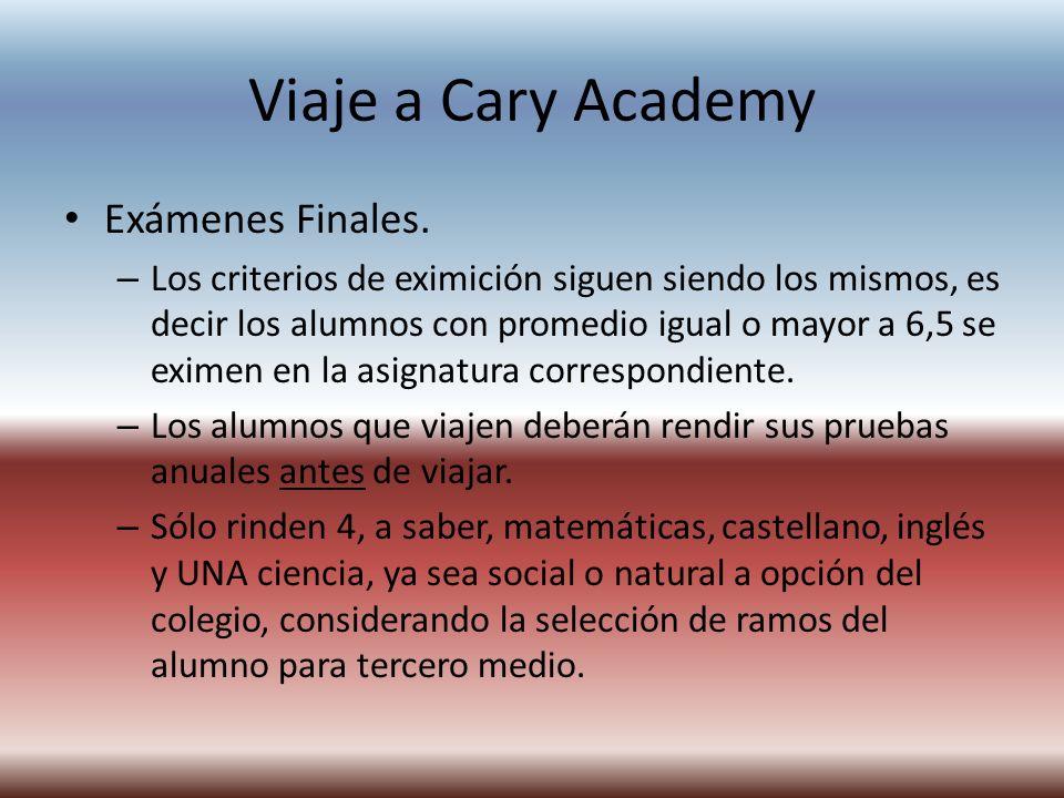 Viaje a Cary Academy Exámenes Finales. – Los criterios de eximición siguen siendo los mismos, es decir los alumnos con promedio igual o mayor a 6,5 se