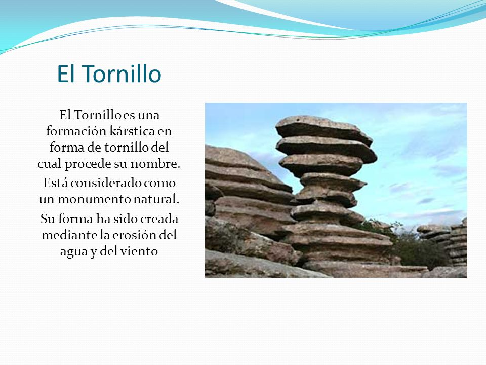 El Tornillo El Tornillo es una formación kárstica en forma de tornillo del cual procede su nombre.