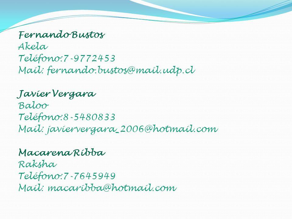 Fernando Bustos Akela Teléfono:7-9772453 Mail: fernando.bustos@mail.udp.cl Javier Vergara Baloo Teléfono:8-5480833 Mail: javiervergara_2006@hotmail.com Macarena Ribba Raksha Teléfono:7-7645949 Mail: macaribba@hotmail.com