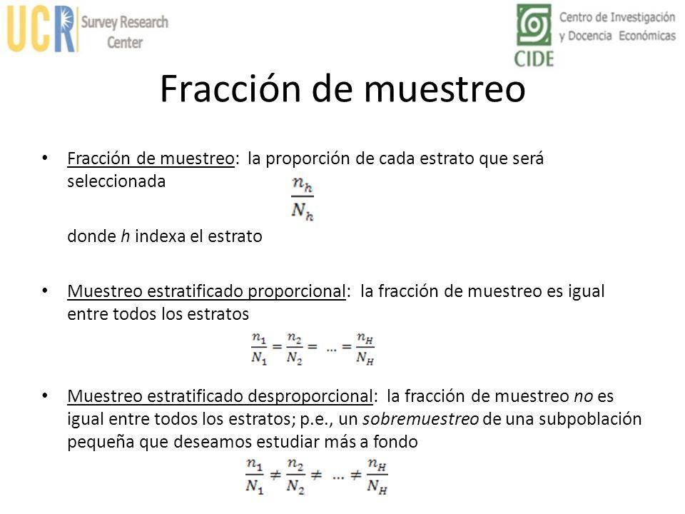 Fracción de muestreo Fracción de muestreo: la proporción de cada estrato que será seleccionada donde h indexa el estrato Muestreo estratificado propor