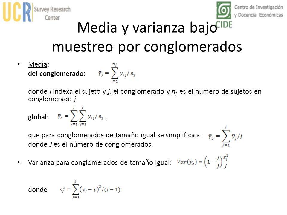 Media y varianza bajo muestreo por conglomerados Media: del conglomerado: donde i indexa el sujeto y j, el conglomerado y n j es el numero de sujetos