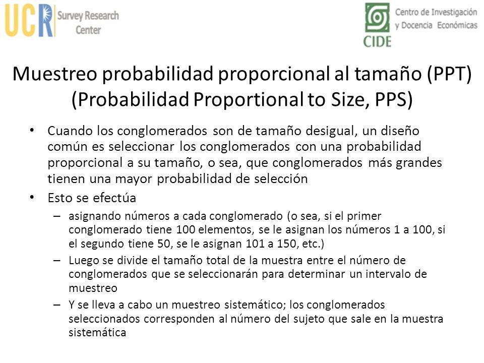Muestreo probabilidad proporcional al tamaño (PPT) (Probabilidad Proportional to Size, PPS) Cuando los conglomerados son de tamaño desigual, un diseño