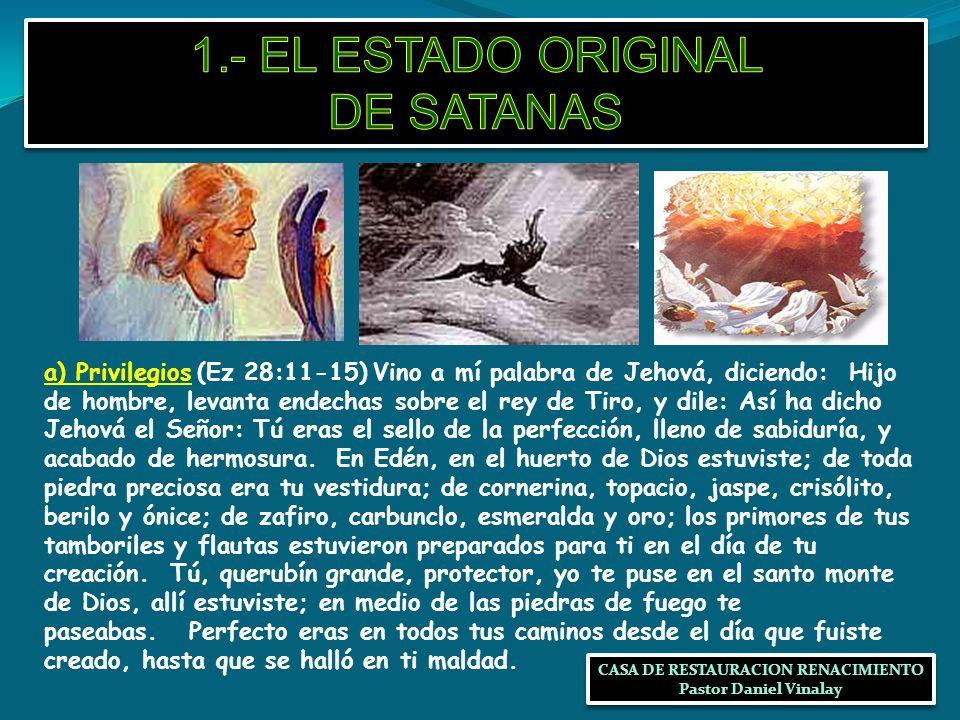 a) Privilegios (Ez 28:11-15) Vino a mí palabra de Jehová, diciendo: Hijo de hombre, levanta endechas sobre el rey de Tiro, y dile: Así ha dicho Jehová