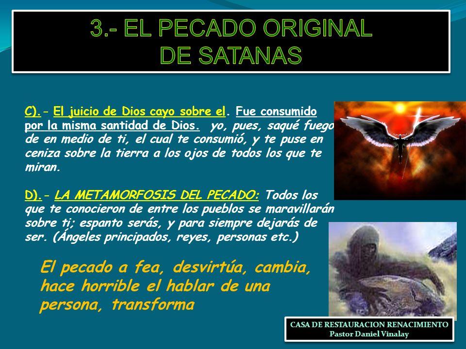 C).- El juicio de Dios cayo sobre el. Fue consumido por la misma santidad de Dios. yo, pues, saqué fuego de en medio de ti, el cual te consumió, y te