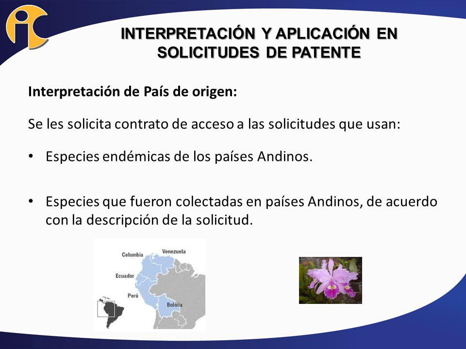 INTERPRETACIÓN Y APLICACIÓN EN SOLICITUDES DE PATENTE Interpretación de País de origen: Se les solicita contrato de acceso a las solicitudes que usan: