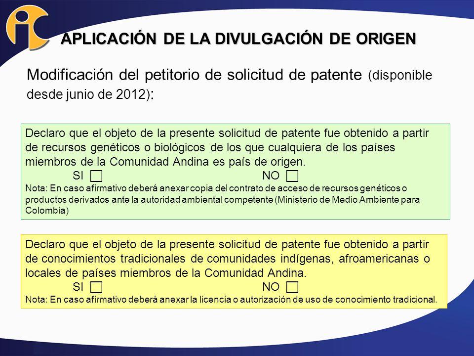 APLICACIÓN DE LA DIVULGACIÓN DE ORIGEN Modificación del petitorio de solicitud de patente (disponible desde junio de 2012) : Declaro que el objeto de