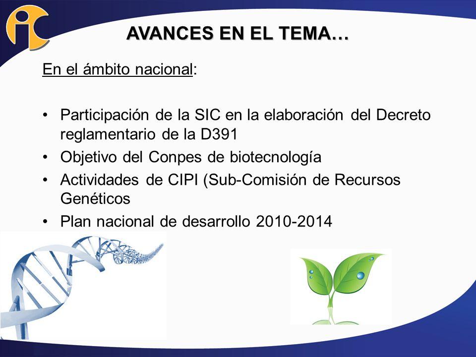 AVANCES EN EL TEMA… En el ámbito nacional: Participación de la SIC en la elaboración del Decreto reglamentario de la D391 Objetivo del Conpes de biote