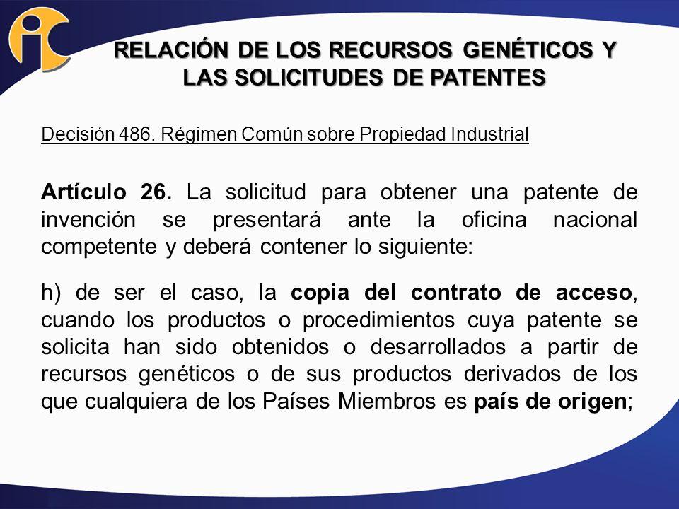 RELACIÓN DE LOS RECURSOS GENÉTICOS Y LAS SOLICITUDES DE PATENTES Decisión 486. Régimen Común sobre Propiedad Industrial Artículo 26. La solicitud para