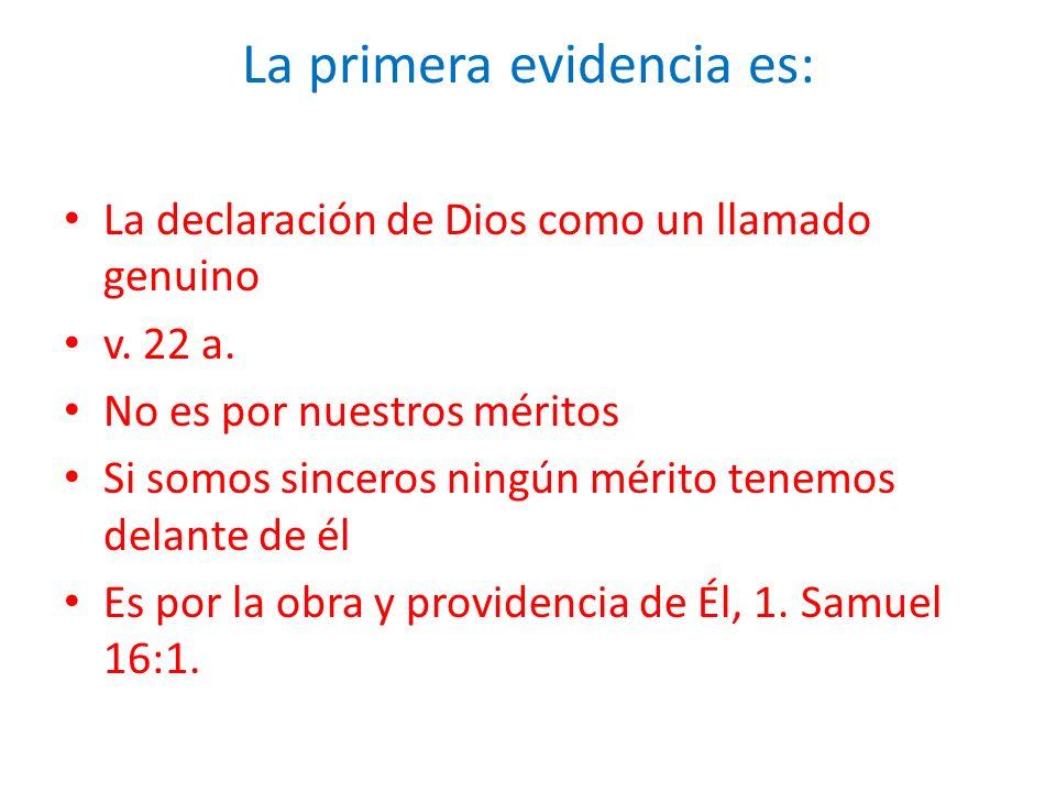 La primera evidencia es: La declaración de Dios como un llamado genuino v. 22 a. No es por nuestros méritos Si somos sinceros ningún mérito tenemos de